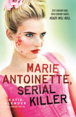 Marie Antoinette, Serial Killer by Katie Alender